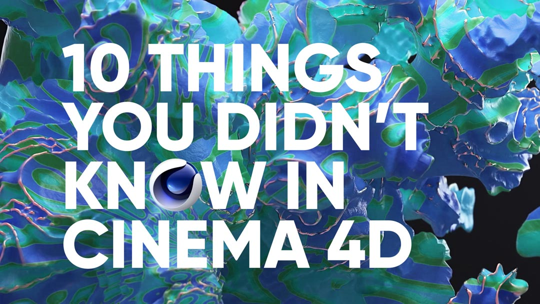 10 Things You Didn't Know in Cinema 4D